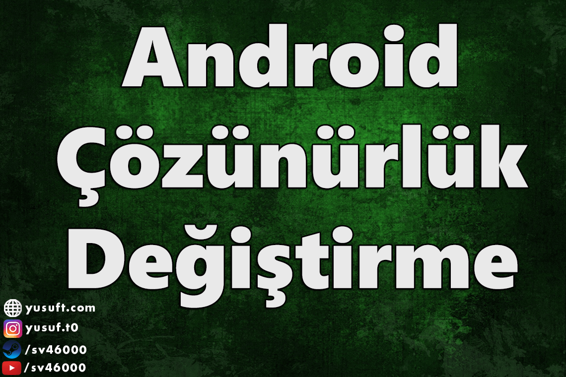 android-cozunurluk-degistirme