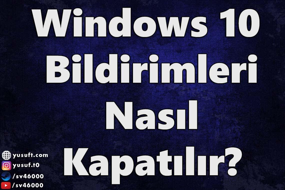 windows-10-bildirimleri-nasil-kapatilir