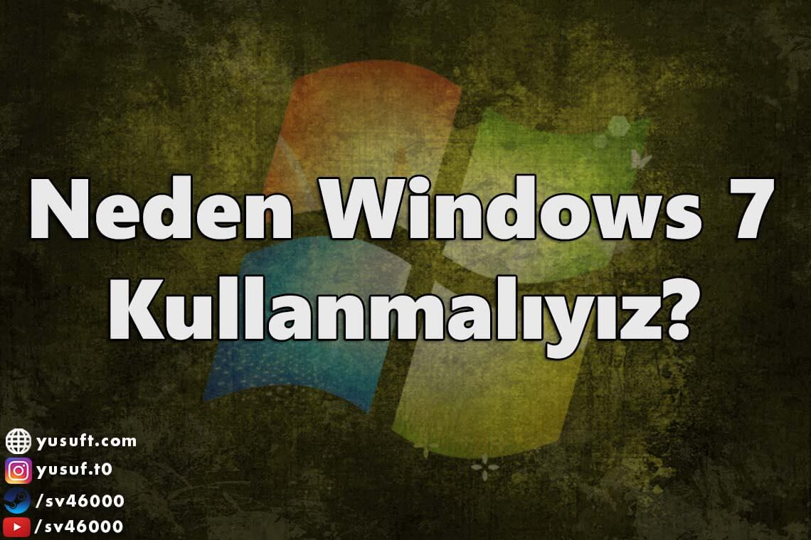 Neden Windows 7 Kullanmalıyız?